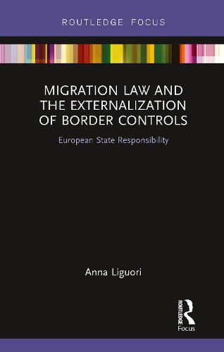 Migration Law and the Externalization of Border Controls: European State Responsibility - Routledge Research in EU Law (Hardback)