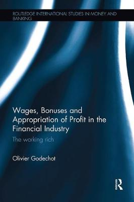 Wages, Bonuses and Appropriation of Profit in the Financial Industry: The working rich (Paperback)