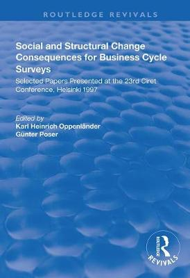 Social and Structural Change: Consequences for Business Cycle Surveys - Selected Papers Presented at the 23rd Ciret Conference, Helsinki - Routledge Revivals (Hardback)