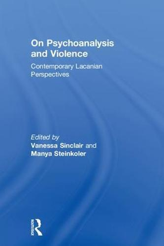 On Psychoanalysis and Violence: Contemporary Lacanian Perspectives (Hardback)