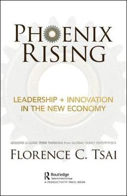 Phoenix Rising - Leadership + Innovation in the New Economy: Lessons in Long-Term Thinking from Global Family Enterprises (Hardback)
