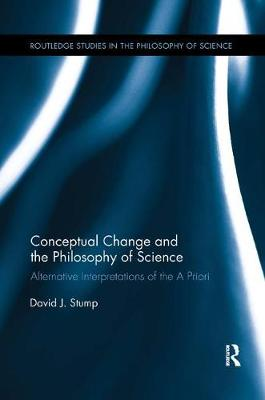 Conceptual Change and the Philosophy of Science: Alternative Interpretations of the A Priori - Routledge Studies in the Philosophy of Science (Paperback)