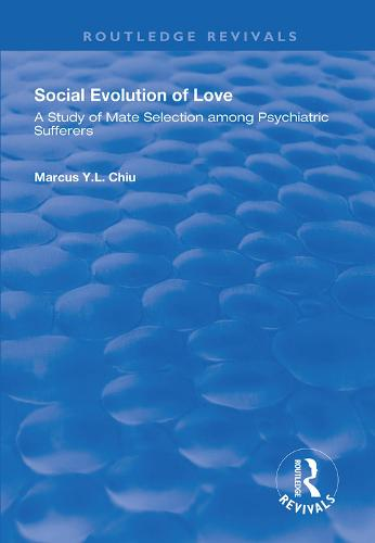 Social Evolution of Love: A Study of Mate Selection Among Psychiatric Sufferers - Routledge Revivals (Hardback)