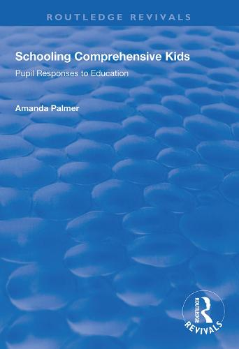 Schooling Comprehensive Kids: Pupil Responses to Education - Routledge Revivals (Hardback)