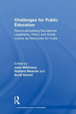 Challenges for Public Education: Reconceptualising Educational Leadership, Policy and Social Justice as Resources for Hope - Local/Global Issues in Education (Hardback)