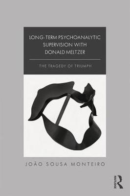 Long-Term Psychoanalytic Supervision with Donald Meltzer: The Tragedy of Triumph (Paperback)