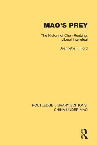 Mao's Prey: The History of Chen Renbing, Liberal Intelletual - Routledge Library Editions: China Under Mao 10 (Paperback)