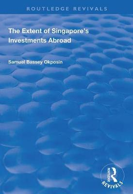The Extent of Singapore's Investments Abroad - Routledge Revivals (Hardback)