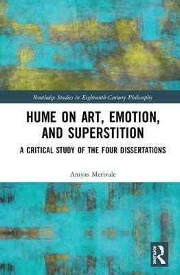 Hume on Art, Emotion, and Superstition: A Critical Study of Hume's Four Dissertations - Routledge Studies in Eighteenth-Century Philosophy (Hardback)