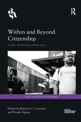 Within and Beyond Citizenship: Borders, Membership and Belonging (Paperback)