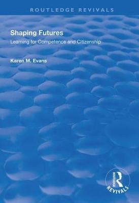Shaping Futures: Learning for Competence and Citizenship - Routledge Revivals (Hardback)