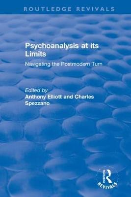 Psychoanalysis at its Limits: Navigating the Postmodern Turn - Routledge Revivals: Anthony Elliott: Early Works in Social Theory (Hardback)