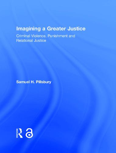 Imagining a Greater Justice: Criminal Violence, Punishment and Relational Justice (Hardback)