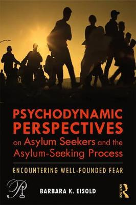 Psychodynamic Perspectives on Asylum Seekers and the Asylum-Seeking Process: Encountering Well-Founded Fear - Psychoanalysis in a New Key Book Series (Paperback)