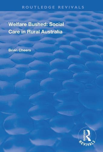 Welfare Bushed: Social Care in Rural Australia - Routledge Revivals (Hardback)