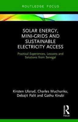 Solar Energy, Mini-grids and Sustainable Electricity Access: Practical Experiences, Lessons and Solutions from Senegal - Routledge Focus on Environment and Sustainability (Hardback)