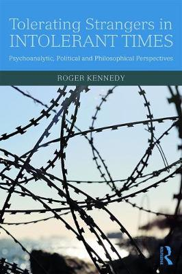 Tolerating Strangers in Intolerant Times: Psychoanalytic, Political and Philosophical Perspectives (Paperback)