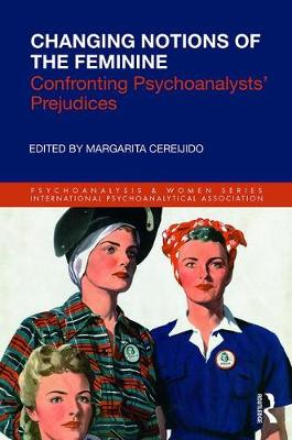 Changing Notions of the Feminine: Confronting Psychoanalysts' Prejudices - Psychoanalysis and Women Series (Paperback)
