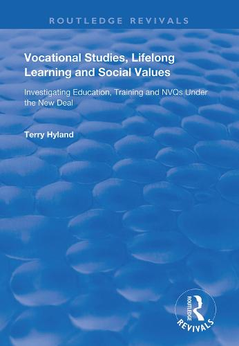 Vocational Studies, Lifelong Learning and Social Values: Investigating Education, Training and NVQs Under the New Deal - Routledge Revivals (Hardback)