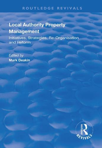 Local Authority Property Management: Initiatives, Strategies, Re-organisation and Reform - Routledge Revivals (Paperback)