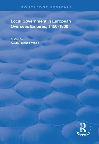 Local Government in European Overseas Empires, 1450-1800: Part II - Routledge Revivals (Hardback)