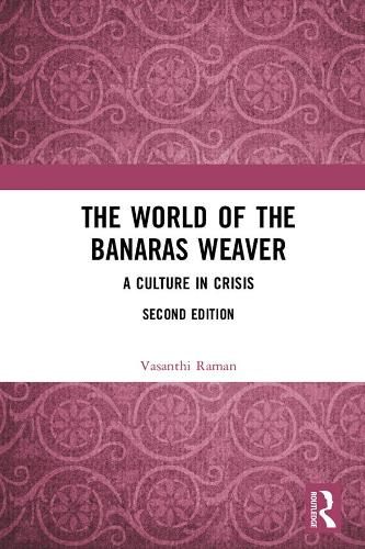 The World of the Banaras Weaver: A Culture in Crisis (Hardback)
