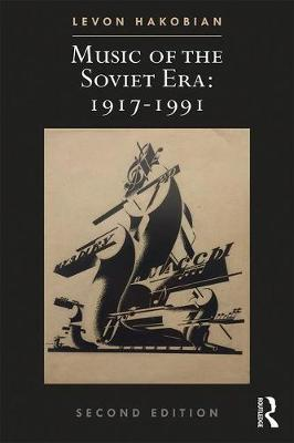 Music of the Soviet Era: 1917-1991 - Routledge Russian and East European Music and Culture (Paperback)