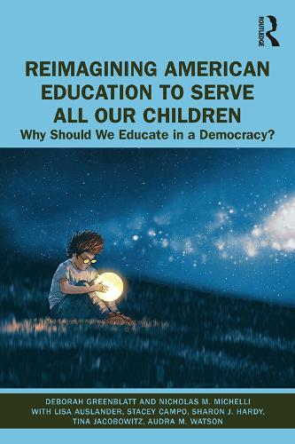 Reimagining American Education to Serve All Our Children: Why Should We Educate in a Democracy? (Hardback)