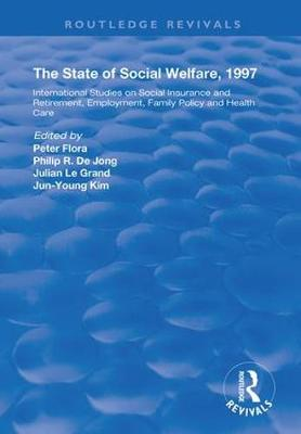 The State and Social Welfare, 1997: International Studies on Social Insurance and Retirement, Employment, Family Policy and Health Care - Routledge Revivals (Hardback)