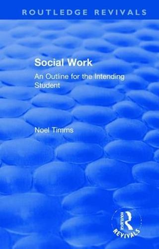 Social Work: An Outline for the Intending Student - Routledge Revivals: Noel Timms (Hardback)