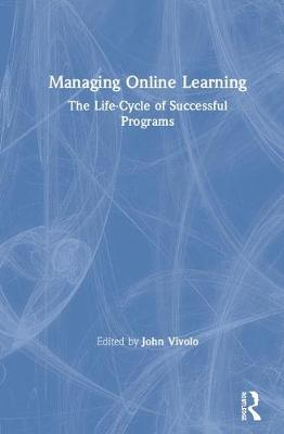 Managing Online Learning: The Life-Cycle of Successful Programs (Hardback)