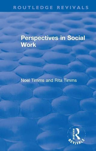 Perspectives in Social Work - Routledge Revivals: Noel Timms (Paperback)