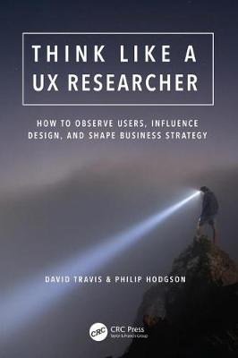 Think Like a UX Researcher: How to Observe Users, Influence Design, and Shape Business Strategy (Paperback)