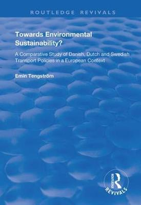 Towards Environmental Sustainability?: A Comparative Study of Danish, Dutch and Swedish Transport Policies in a European Context - Routledge Revivals (Hardback)