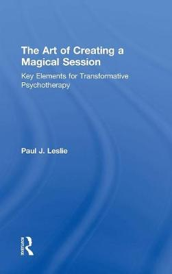 The Art of Creating a Magical Session: Key Elements for Transformative Psychotherapy (Hardback)