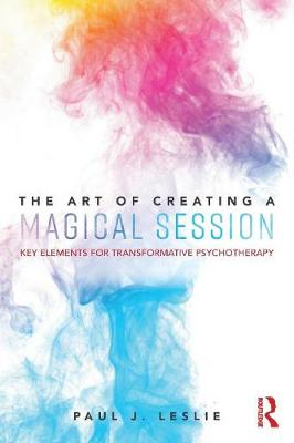 The Art of Creating a Magical Session: Key Elements for Transformative Psychotherapy (Paperback)