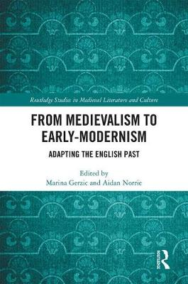 From Medievalism to Early-Modernism: Adapting the English Past (Hardback)