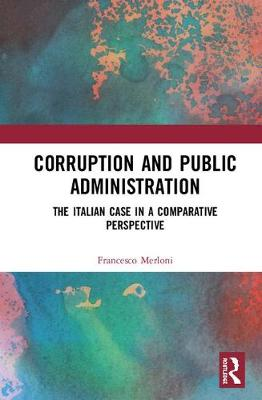 Corruption and Public Administration: The Italian Case in a Comparative Perspective (Hardback)