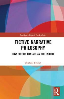 Fictive Narrative Philosophy: How Fiction Can Act as Philosophy - Routledge Research in Aesthetics (Hardback)