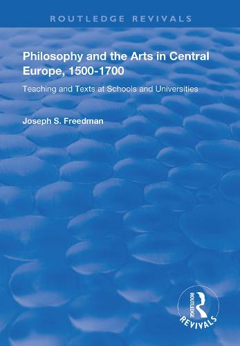 Philosophy and the Arts in Central Europe, 1500-1700: Teaching and Texts at Schools and Universities - Routledge Revivals (Hardback)