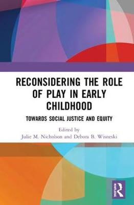 Reconsidering The Role of Play in Early Childhood: Towards Social Justice and Equity (Hardback)