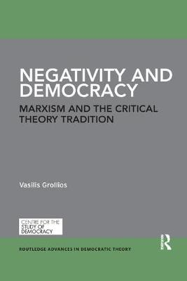 Negativity and Democracy: Marxism and the Critical Theory Tradition - Routledge Advances in Democratic Theory (Paperback)
