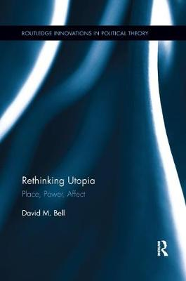Rethinking Utopia: Place, Power, Affect - Routledge Innovations in Political Theory (Paperback)