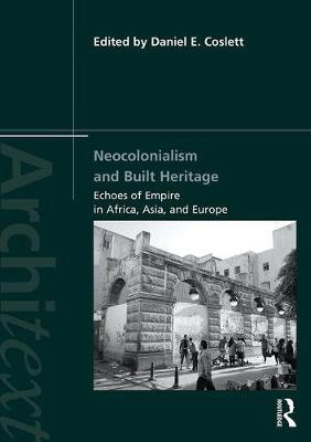 Neocolonialism and Built Heritage: Echoes of Empire in Africa, Asia, and Europe - Architext (Hardback)