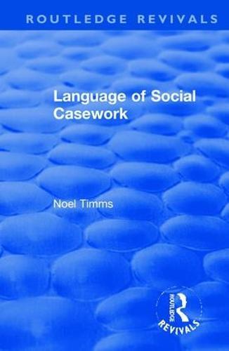Language of Social Casework - Routledge Revivals: Noel Timms 7 (Hardback)