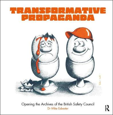 Transformative Propaganda: Opening the Archives of the British Safety Council (Paperback)