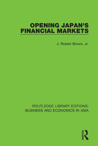 Opening Japan's Financial Markets - Routledge Library Editions: Business and Economics in Asia 26 (Paperback)