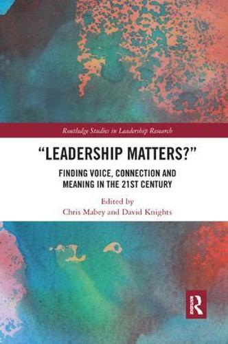 Leadership Matters: Finding Voice, Connection and Meaning in the 21st Century - Routledge Studies in Leadership Research (Paperback)