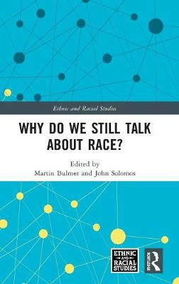 Why Do We Still Talk About Race? - Ethnic & Racial Studies (Hardback)