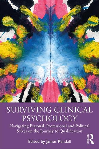 Surviving Clinical Psychology: Navigating Personal, Professional and Political Selves on the Journey to Qualification (Hardback)